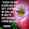 To keep the body in good health is a duty.